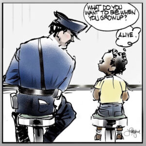 """A white police officer leans over to a black child and asks what they want to be when they grow up. The child replies, """"alive."""""""